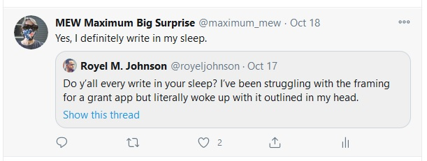 """""""Do y'all every write in your sleep? I've been struggling with the framing for a grant app but literally woke up with it outlined in my head."""" Tweet from Royel M. Johnson, October 17, 2020. He followed up with a tweet to correct his typo: """"Ever* darn type""""."""