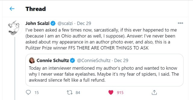 """I've been asked a few times now, sarcastically, if this ever happened to me (because I am an Ohio author as well, I suppose). Answer: I've never been asked about my appearance in an author photo ever, and also, this is a Pulitzer Prize winner FFS THERE ARE OTHER THINGS TO ASK"" - Tweet by John Scalzi, December 29, 2020."