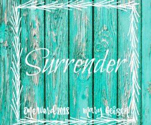 My One Word  2018 ~ Surrender