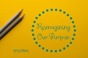 Reimagining Our Purpose