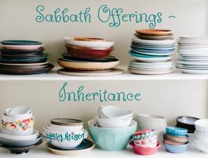 Sabbath Offerings ~ Inheritance