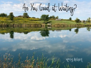 Are You Good at Waiting?