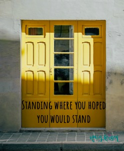 Standing Where You Hoped You Would Stand