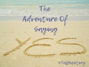 "The Adventure of Saying ""Yes"" ~ Guest Post"
