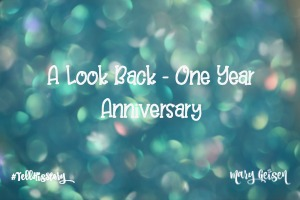 A Look Back ~ One Year Anniversary