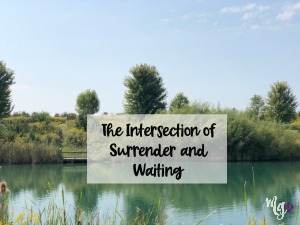 The Intersection of Surrender and Waiting
