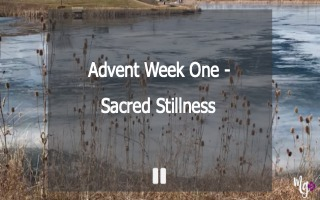 Advent Week One – Sacred Stillness