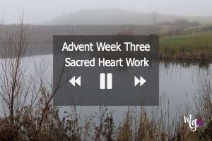 Advent Week Three ~ Sacred Heart Work