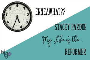 EnneaWhat?? My Life as the Reformer – Stacey Pardoe
