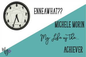 EnneaWhat?? My Life as the Achiever – Michele Morin
