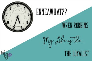 EnneaWhat?? My Life as the Loyalist – Wren Robbins