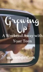 Plan a weekend away with your teenager to talk about growing up!