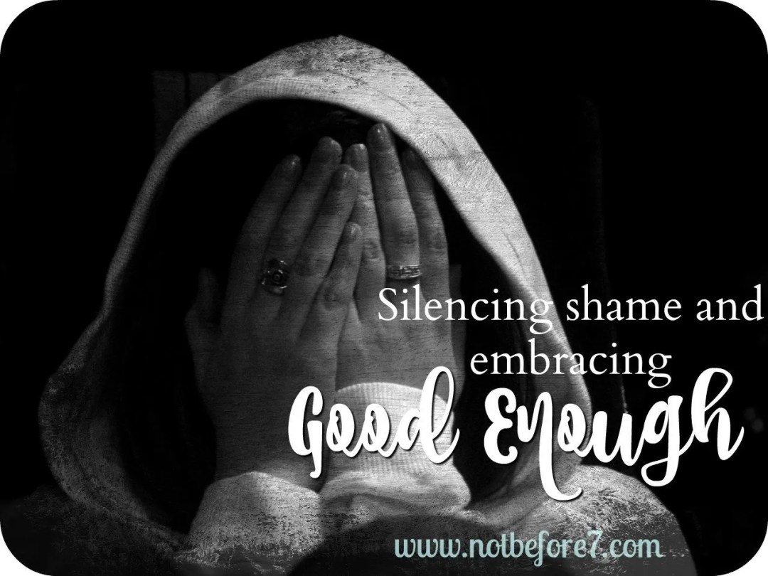 We need to silence the voices of shame and embrace that we are good enough!