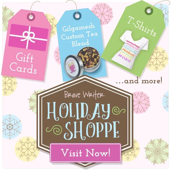 Visit the Brave Writer Holiday Shoppe and pick up a few specialty items.