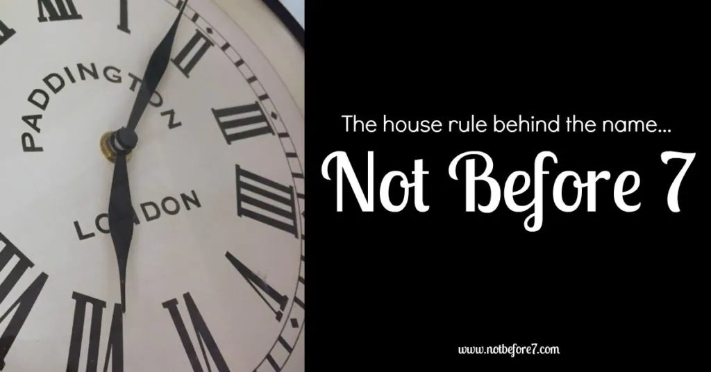 "Why is your blog titled, ""Not Before 7""? I explain it all today."