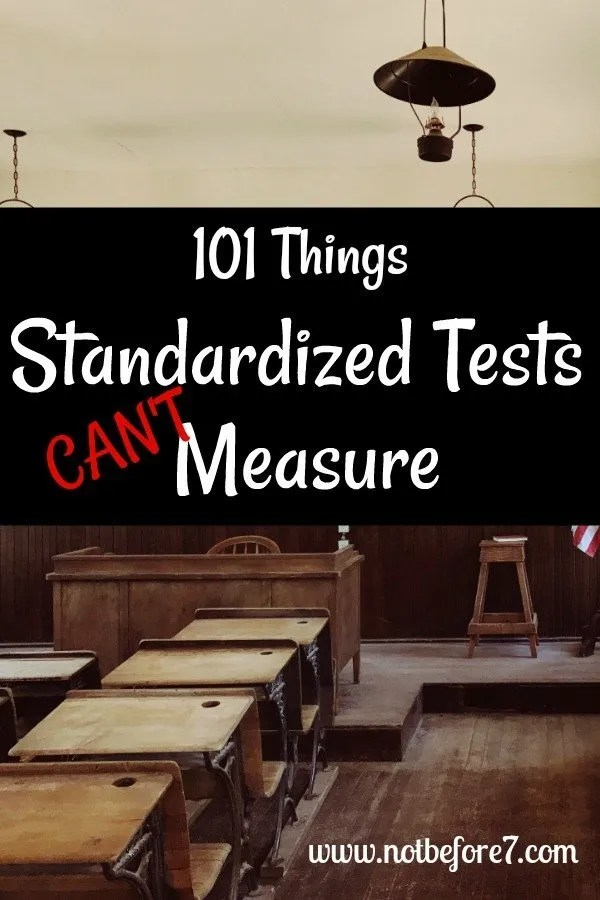 Testing isn't everything. Here are 101 things a Standardized Test can't measure.
