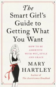The Smart Girl's Guide to Getting What You Want by Mary Hartley