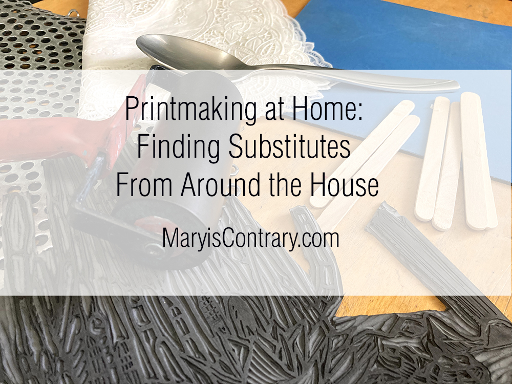 Printmaking at Home, finding substitutes from around the house