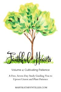 Download this free, seven-day study, guiding you to uproot unrest and plant #patience as you cultivate a faithful heart. Found on marykathryntiller.com. #biblestudy #freeresource #freestudy #study #bible