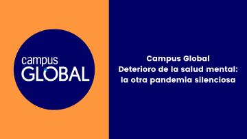 Campus Global Deterioro de la salud mental la otra pandemia silenciosa
