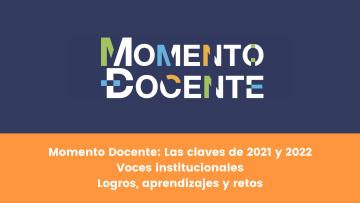 Momento Docente Las claves de 2021 y 2022. Voces institucionales. Logros, aprendizajes y retos_