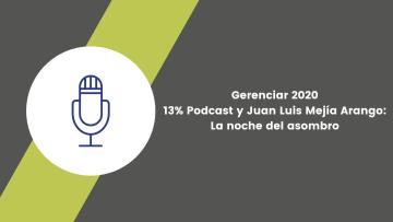 5. Gerenciar 2020. 13� Podcast y Juan Luis Mejía Arango. La noche del asombro
