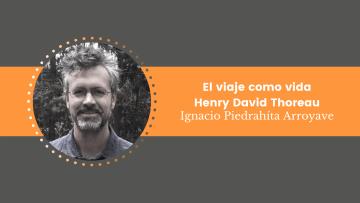 El viaje como vida. Henry David Thoreau