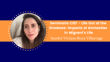 Seminario CIEF – Life Out of the Shadows Impacts of Amnesties in Migrant's Life