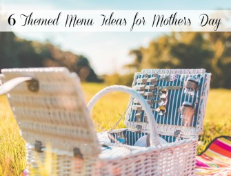 6 Themed Menu Ideas for Mother's Day