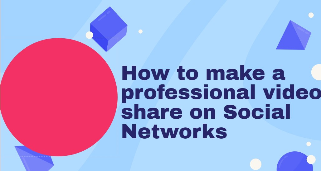 How to Make a Professional Video to Share on Social Networks