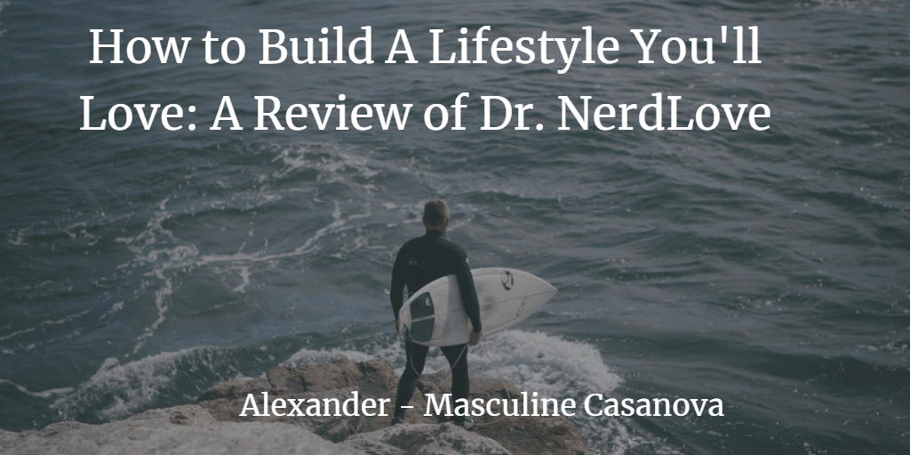 How to Build A Lifestyle You'll Love: A Review of Dr. NerdLove