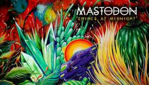 Mastodon - Chimes At Midnight