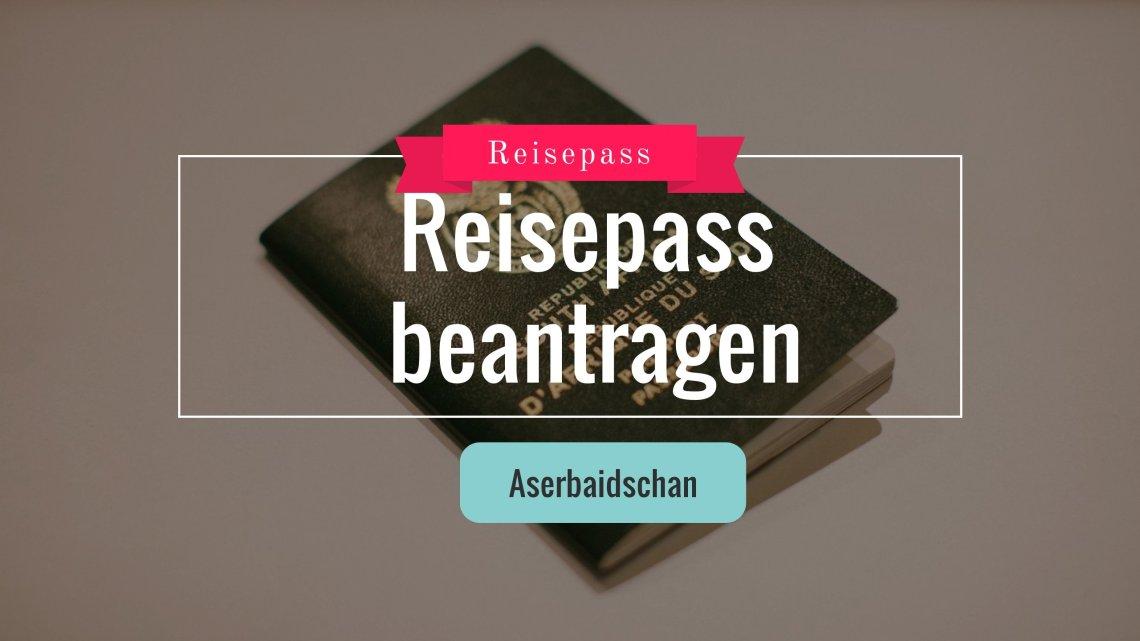 Beantragung (Verlängerung) eines aserbaidschanischen Reisepasses in Deutschland