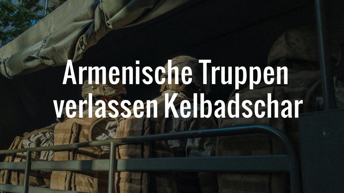Armenische Truppen verlassen die Region Bergkarabach und Kelbadschar