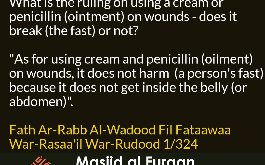 What is the ruling on using a cream or penicillin (ointment)? – Shaykh Ahmad bin Yahya an-Najmi ( Rahimahullaah )