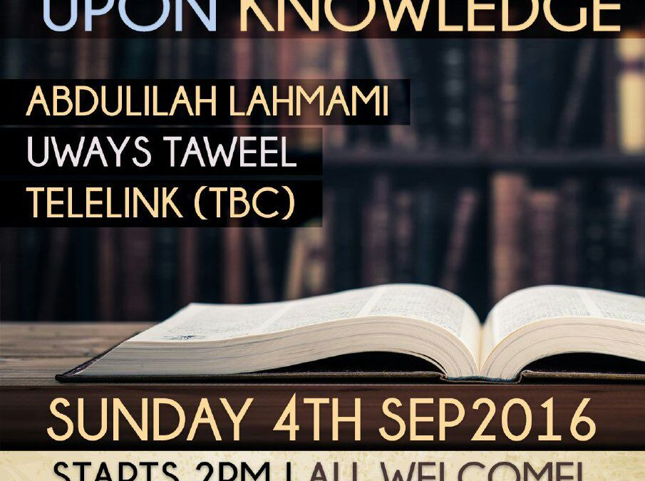 ONE DAY CONFERENCE | WORSHIP ALLAH UPON KNOWLEDGE | SUNDAY 4TH SEPTEMBER 2016