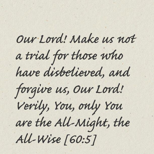 Our Lord! Make us not a trial for those who have disbelieved….