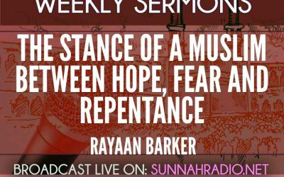 KHUTBA: The Muslim Stance Between Hope, Fear And Repentance | Rayaan Barker