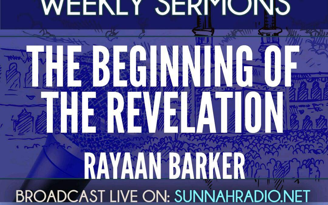 KHUTBA: The Beginning Of The Revelation | Rayaan Barker