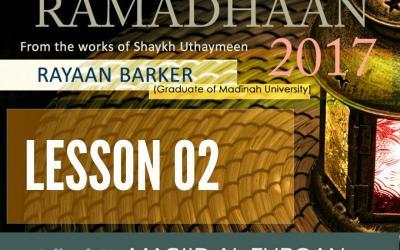 AUDIO: Ramadhaan Course 2017 | Lesson 02 | Rayaan Barker