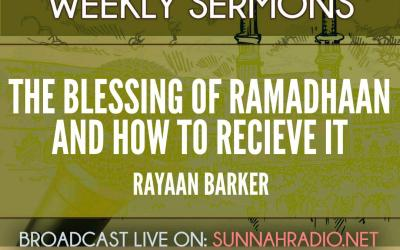 KHUTBA: The Blessing of Ramadhaan And How To Receive It | Rayaan Barker