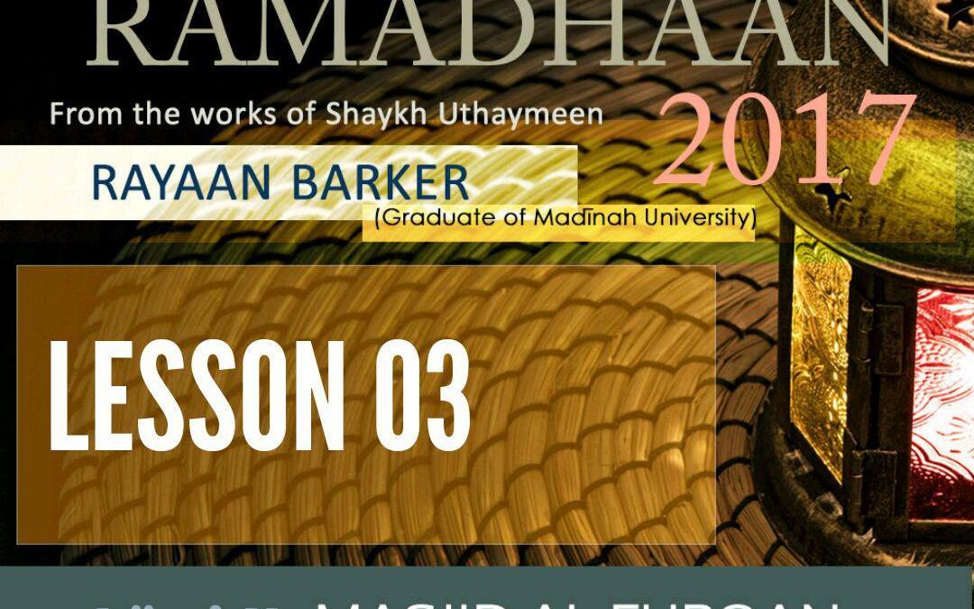 AUDIO: Ramadhaan Course 2017 | Lesson 03 | Rayaan Barker