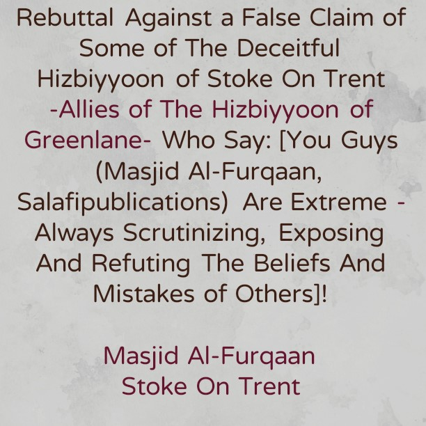 Educating Those Deceived And Misled By The False Claims of Some of The Hizbiyyoon of Stoke On Trent at [Markaz Al-Huda, Markaz At-Tawheed and Markaz As-Sunnah]-Staunch Allies of The Hizbiyyoon of Greenlane