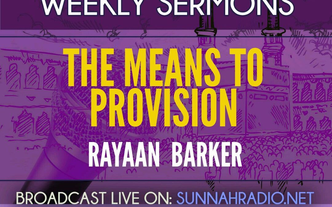 KHUTBA: The Means to Provision | Rayaan Barker