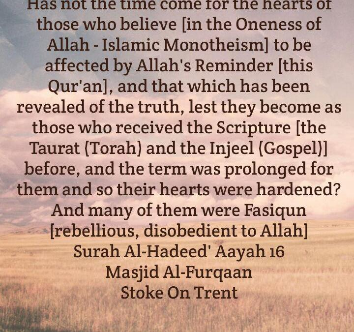 Hearts Are Always In Need of Reminder Regarding What Allaah Revealed Because An Absence of Reminder Hardens Them