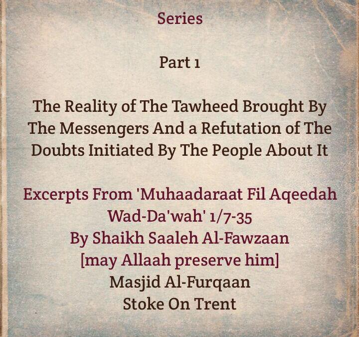 Part 1: The Reality of The Tawheed Brought By The Messengers- [Sound Aqeedah is The Foundation of Upright Deeds]