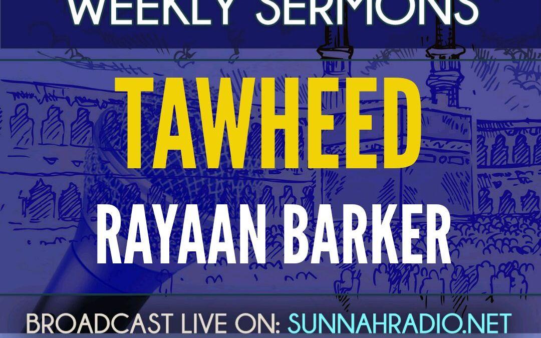 KHUTBA: Tawheed   Rayaan Barker