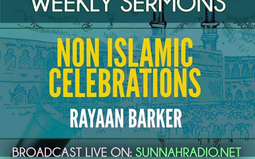 KHUTBA: Non-Islamic Celebrations | Rayaan Barker