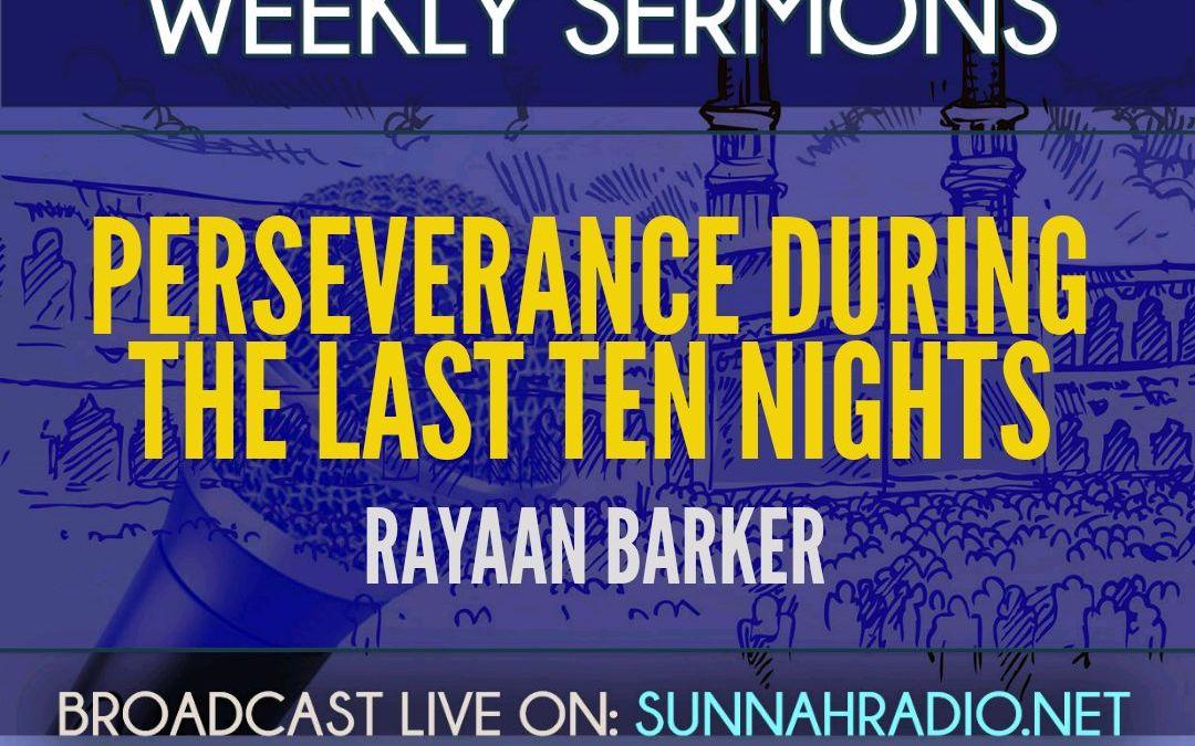 KHUTBA: Perseverance During the Last Ten Nights | Rayaan Barker
