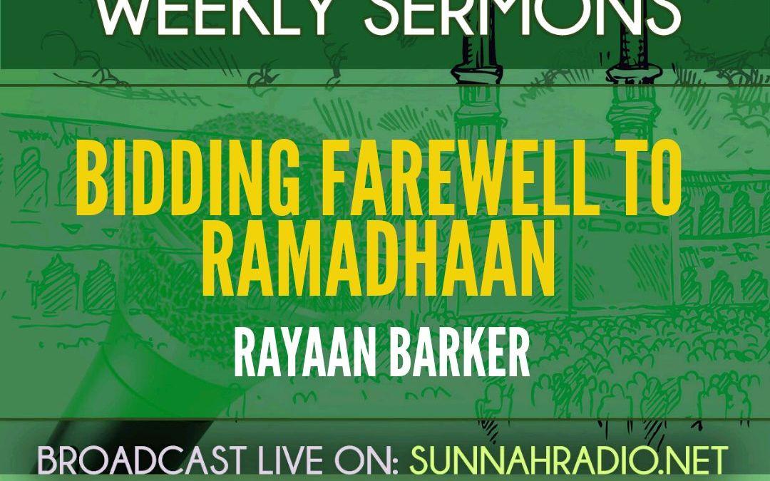 KHUTBA: Bidding Farewell to Ramadhaan | Rayaan Barker